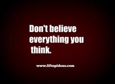 Quote: Do not believe everything you think. www.liftupideas.com