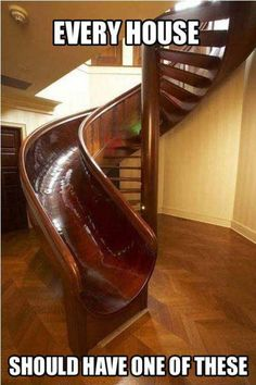 slide stairs i would get so much exersize