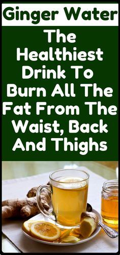 Ginger Water: The Healthiest Drink For Fat Burn From The Waist, Back And Thighs Smart eating, Lori Tredway, Smart eating Ingwerwasser: Das . Fat Burning Tea, Fat Burning Detox Drinks, Fat Burning Foods, Burning Water, Detox Cleanse For Weight Loss, Full Body Detox, Cleanse Detox, Diet Detox, Stomach Cleanse