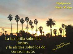 Salmos 97:11 Reina-Valera 1960 (RVR1960)   Luz está sembrada para el justo,  Y alegría para los rectos de corazón.     Salmos 97:11 Tr...