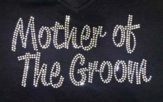 Mother of the Groom rhinestone bling custom black shirt. Make your engagement and wedding custom with Bling N Ink.