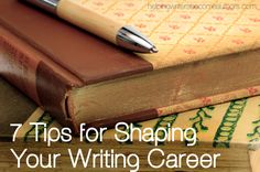 Best writing tips I've read! 7 Tips for Shaping Your Writing Career - Helping Writers Become Authors