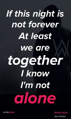 Alan Walker - Alone Lyrics and Quotes If this night is not forever At least we are together I know I'm not alone I know I'm not alone Anywhere, whenever Apart, but still together I know I'm not alone I know I'm not alone Alan Walker, Cool Lyrics, Music Lyrics, Edm Lyrics, Song Lyric Quotes, Music Quotes, Alone Lyrics, Electro Music, Best Songs