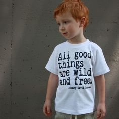 All good things are wild and free. Henry David Thoreau  T-Shirt by happyfamily