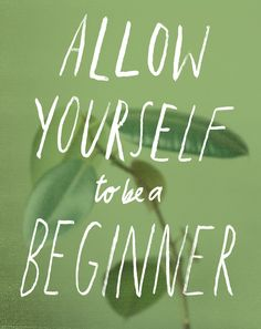 Allow Yourself to be a Beginner | June Letters