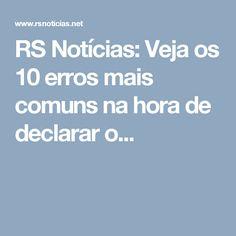 RS Notícias: Veja os 10 erros mais comuns na hora de declarar o...