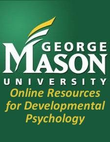 George Mason University's Online Resources for Developmental Psychology -  an organized, accessible, and expert reviewed collection of useful websites for teaching and learning about human development