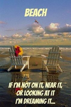 BEACH - If I'm not on it, near it, or looking at it... I'm Dreaming It. - 50 Warm and Sunny Beach Therapy Quotes - Style Estate -