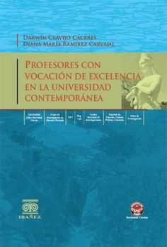 Profesores con vocación de excelencia en la universidad contemporánea / Darwin Clavijo Cáceres, Diana María Ramírez Carvajal