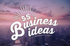 Need+a+Business+Idea?+Here+are+55
