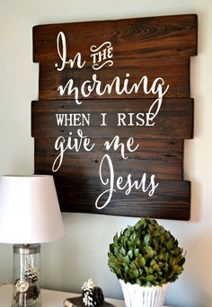 """""""In the morning when I rise give me Jesus""""    Such a fun board to have in the house."""