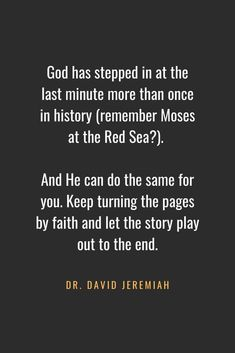 Christian Quotes about Faith God has stepped in at the last minute more than once in history (remember Moses at the Red Sea? Keep turning the pages by faith and let the story play out to the end. Prayer Quotes, Bible Verses Quotes, Spiritual Quotes, Faith Quotes, Positive Quotes, Spiritual Growth, Scriptures, Quotes Marriage, Encouragement Quotes