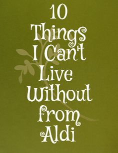 10 Things I Can't Live Without from Aldi