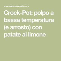 Crock-Pot: polpo a bassa temperatura (e arrosto) con patate al limone