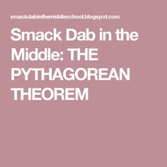 Smack Dab in the Middle: THE PYTHAGOREAN THEOREM