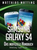 Samsung Galaxy S4  das inoffizielle Handbuch. Anleitung Tipps Tricks