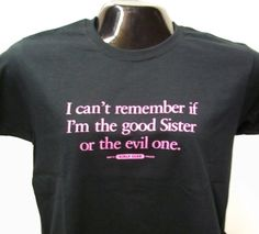 "T-shirt with saying ""I can't remember if I am the good sister or the evil one"" Black"