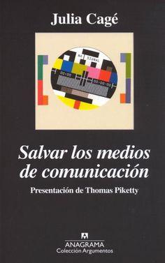 Salvar los medios de comunicación : capitalismo, financiación participativa y democracia / Julia Cagé ; presentación de Thomas Piketty ; traducción de Joan Riambau