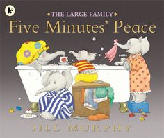 Five Minutes' Peace, by Jill Murphy.  This is the cutest book!  Every mom will appreciate this one!  Mama Elephant is looking for just 'five minutes' peace' from her brood of little ones.