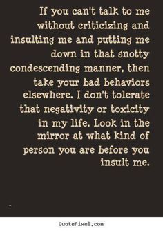 This is exactly how I feel about the way my husband's x wife speaks to him. She needs to look at what that behavior has done to her! No wonder she's aged, gained weight, and lost half her hair!