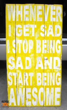 Whenever I get sad I stop being sad and start being awesome - yellow