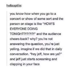 OMG I know this is true and I've never been to a concert