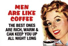 Men Are Like Coffee