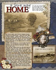 A Long Way Home...use additionally researched photos and facts taken from history sites and books on your heritage pages. Along with your in-depth genealogical journaling, these add-ons will help future generations to understand their family's place in the historical events that shaped our country and our world.