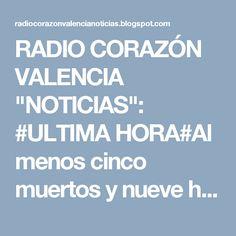 """RADIO CORAZÓN VALENCIA  """"NOTICIAS"""": #ULTIMA HORA#Al menos cinco muertos y nueve herido..."""