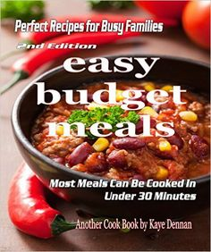 Amazon.com: Easy Budget Meals: Perfect Recipes For Busy Families: Most Meals Can Be Cooked Under 30 Minutes (Cooking Recipes Collection Book 1) eBook: Kaye Dennan: Kindle Store