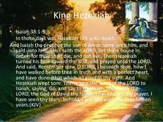 Isaiah 38:1-8 King James Version (KJV)  38 In those days was Hezekiah sick unto death. And Isaiah the prophet the son of Amoz came unto him and said unto him Thus saith the Lord Set thine house in order: for thou shalt die and not live.  2 Then Hezekiah turned his face toward the wall and prayed unto the Lord  3 And said Remember now O Lord I beseech thee how I have walked before thee in truth and with a perfect heart and have done that which is good in thy sight. And Hezekiah wept sore.  4…