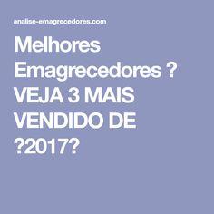 Melhores Emagrecedores → VEJA 3 MAIS VENDIDO DE 【2017】
