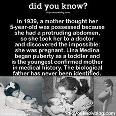 In a mother thought her was possessed because she had a protruding abdomen, so she took her to a doctor and discovered the impossible: she was pregnant. Lina Medina began puberty as a. Creepy Facts, Wtf Fun Facts, True Facts, Funny Facts, Trivia Facts, Creepy Stuff, Funny Stuff, Lina Medina, Unbelievable Facts