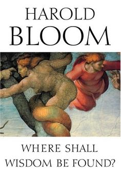 Where Shall Wisdom Be Found? by Harold Bloom http://www.amazon.com/dp/1573222844/ref=cm_sw_r_pi_dp_.qeSvb0C66QK0
