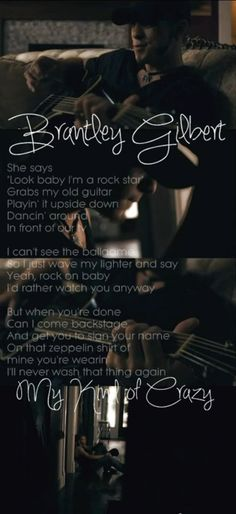 My Kind Of Crazy by Brantley Gilbert. I love this song this is what girls dream of is that guy notice all the little things and would rather be with us , even if we are crazy and that they find it cute. Honestly relationship goal right here Country Music Quotes, Country Music Lyrics, Country Singers, I Love Music, Music Is Life, Love Songs, Country Strong, Country Boys, Country Life