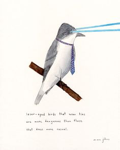 """""""laser-eyed birds that wear ties are more dangerous than those that dress more casual"""" by Marc Johns"""