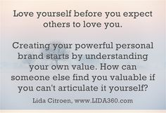 Personal branding starts by understanding... and loving... yourself first.