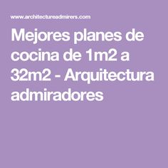 Mejores planes de cocina de 1m2 a 32m2 - Arquitectura admiradores