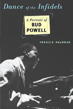 Dance of the Infidels, A Portrait of Bud Powell by Francis Paudras, 978030680816