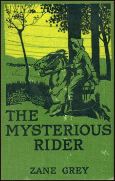 "Zane Grey -- ""The Mysterious Rider"""