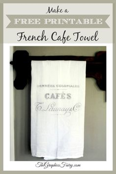 French Cafe Towel - Printable Transfer Project - The Graphics Fairy (uses flour sack towels from WalMart)