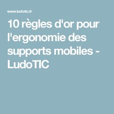 10 règles d'or pour l'ergonomie des supports mobiles - LudoTIC