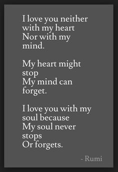 I love with my soul because it never forgets...