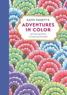 Kaffe Fassett's Adventures in Color: 36 Coloring Plates 10 Inspiring Tutorials