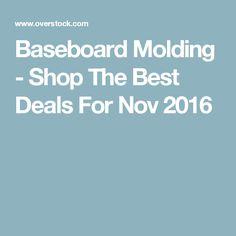 Baseboard Molding - Shop The Best Deals For Nov 2016