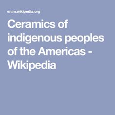 Ceramics of indigenous peoples of the Americas - Wikipedia