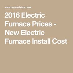 2016 Electric Furnace Prices - New Electric Furnace Install Cost