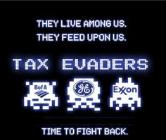 They live among us. They feed upon us. Tax Evaders - Bank of America, General Electric, Exxon. Time to Fight Back.