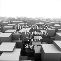 Are You Ready To Dance by THREETHIRTY on SoundCloud