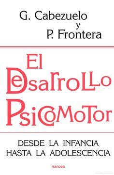 El Desarrollo psicomotor : desde la infancia hasta la adolescencia / Gloria Cabezuelo, Pedro Frontera
